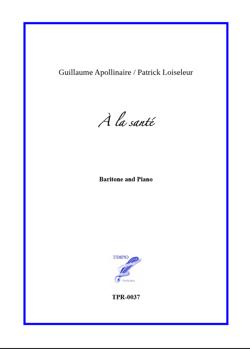 À la Santé, 6 songs for Baritone and Piano (Loiseleur/Apollinaire)