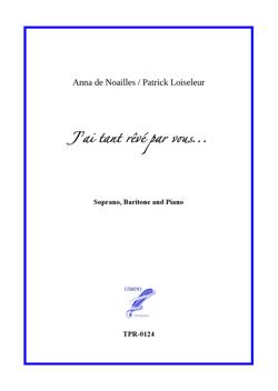 J'ai tant rêvé par vous ... for Baritone, Soprano and Piano (Loiseleur / Anna De Noailles)